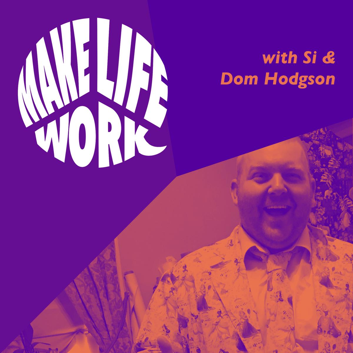 Make Life Work 1 - Dom Hodgson
