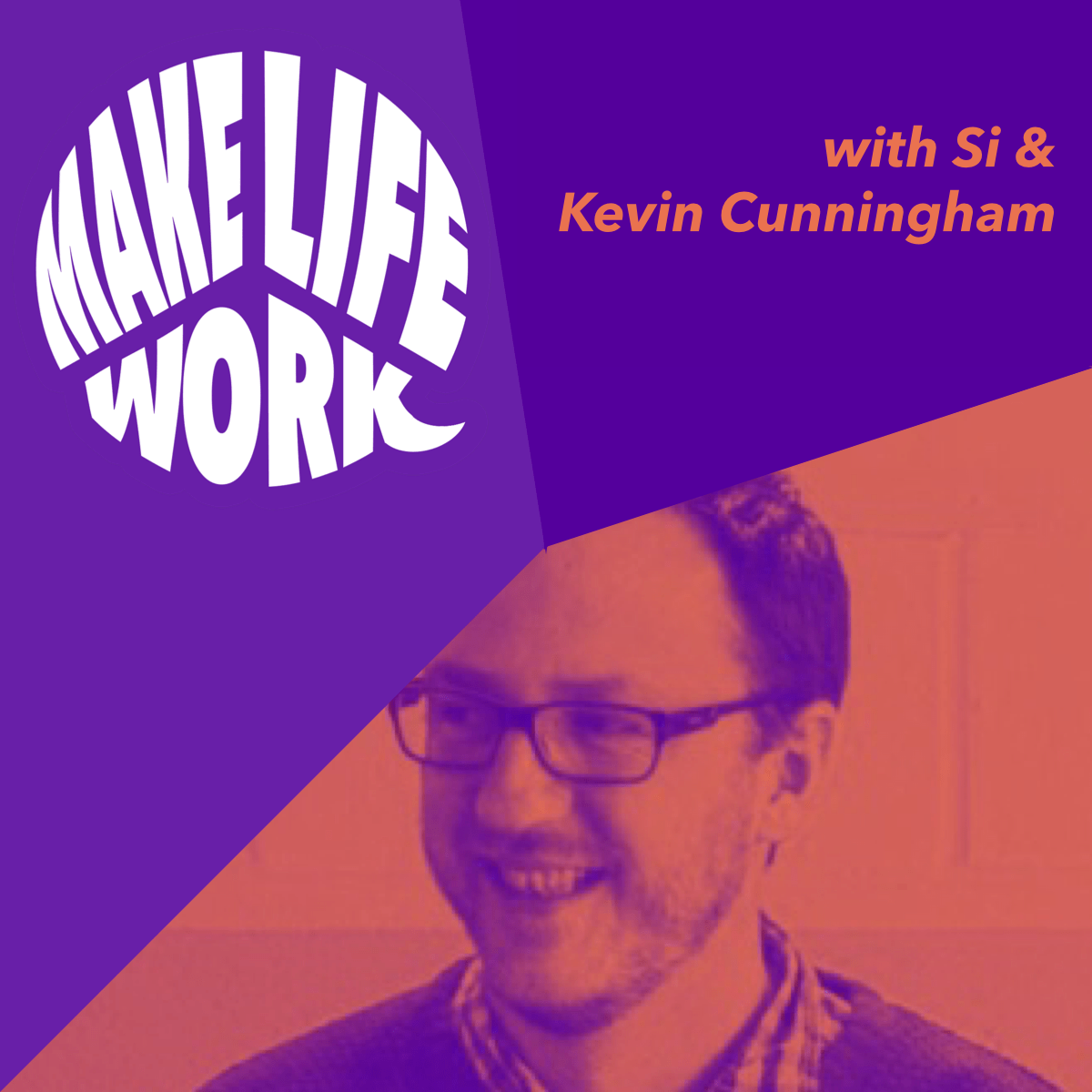 Make Life Work 7- Kevin Cunningham