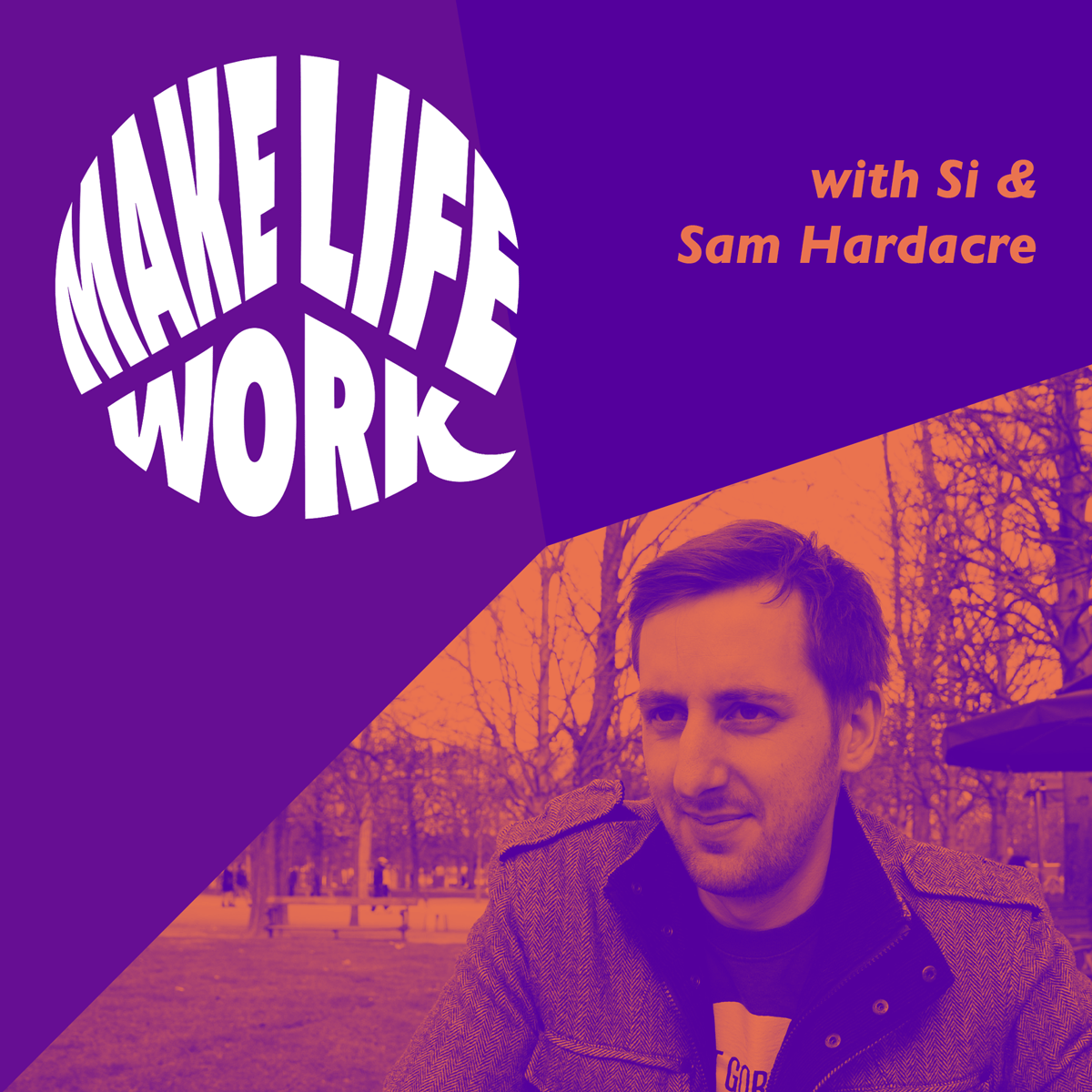 Make Life Work 2 - Sam Hardacre
